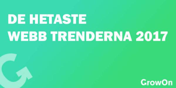 De hetaste webb trenderna för 2017 på webbyrå GrowOn Sweden blogg